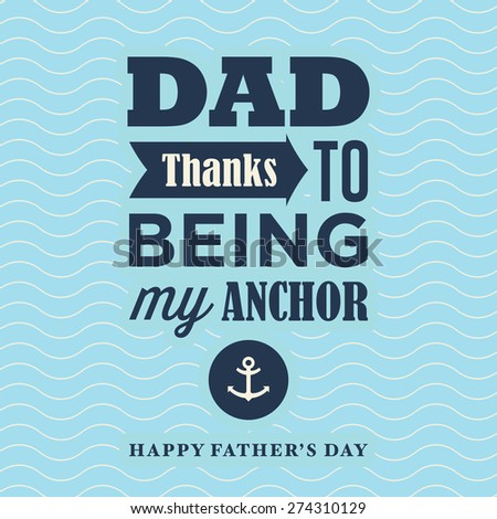 Fathers day card, thanks to being my anchor. Wave background. - stock vector