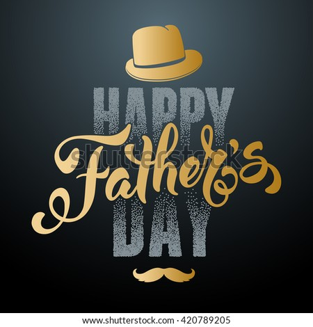 Fathers Day Lettering Calligraphic Design. Happy Fathers Day Inscription with fedora and mustache. Vector Design Element For Greeting Card and Other Print Templates. - stock vector