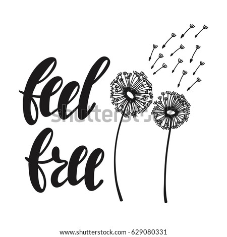Inspirational Quote About Freedom. Modern Calligraphy Phrase With Hand  Drawn Dandelion.