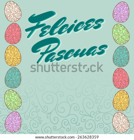Felices Pascuas - Happy Easter spanish text - Typographical Background with easter eggs design - stock vector