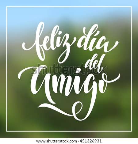 Feliz Dia del Amigo. Friendship Day lettering in Spanish for friends greeting card. Hand drawn vector calligraphy. Frame background. - stock vector