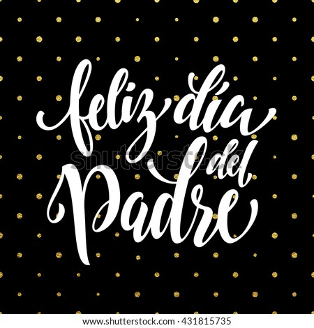 Feliz Dia del Padre vector greeting card text. Father Day gold glitter polka dot and heart pattern. Spanish hand drawn golden calligraphy flourish lettering. Black background wallpaper. - stock vector