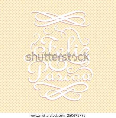 Feliz Pascoa is Happy Easter in portuguese. Calligraphic design on polka dots background. - stock vector