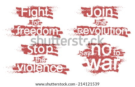 Fight for freedom, Join the revolution, Stop the violence, Say no to war, grunge scratched signs isolated on white - stock vector