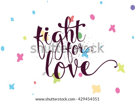 Fight for love inspirational romantic inscription. Greeting card with calligraphy. Hand drawn lettering. Typography for invitation, banner, poster or clothing design. Vector quote. - stock vector