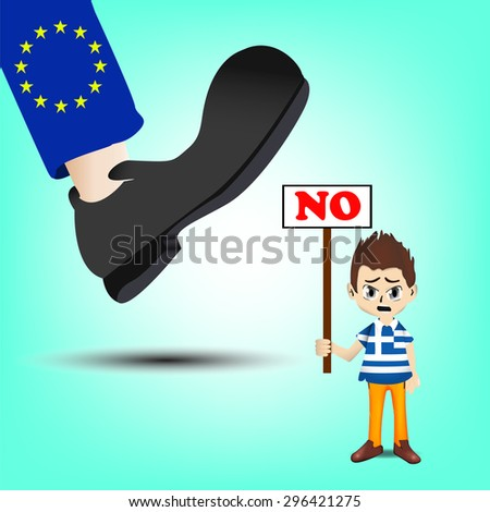 Financial Crisis in Greece, European disparaging on Greece. Feet treading on Greece man character who show a board with NO Vote - stock vector