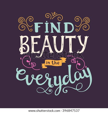 Find Beauty In The Everyday. Cute Vector Phrase Ans Quote With Swirls. Hand  Drawn