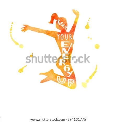 Fitness illustration with silhouette of jumping woman and hand written phrase Keep your energy up. Colorful jumping female figure isolated on white. Vibrant watercolor texture with artistic drips. - stock vector