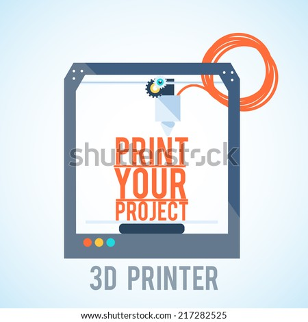 flat 3d printer printering PRINT YOUR PROJECT - stock vector