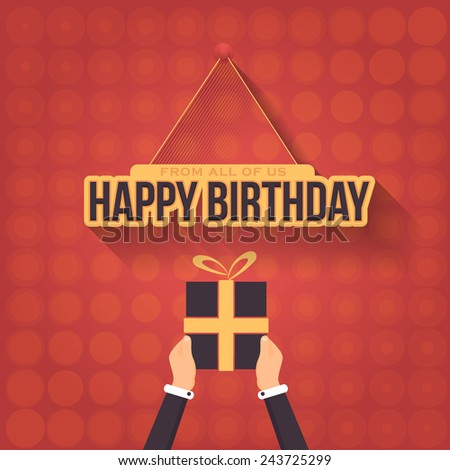 Flat Happy Birthday Vector Design Hanging Typographic Celebration Message. Hands hold Gift Box  - stock vector