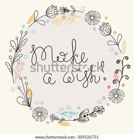 Floral frame. Cute retro flowers arranged a shape of the wreath with text  - make a wish! Vector - stock vector