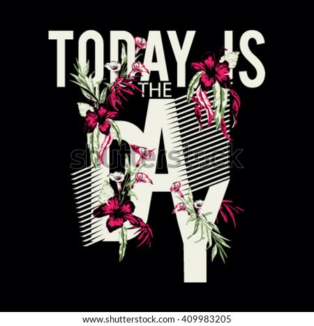 Floral t-shirt graphic with slogan for fashion and other uses.today is day slogan tees print - stock vector