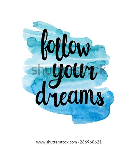 Follow your dreams, hand drawn inspiration quote. - stock vector