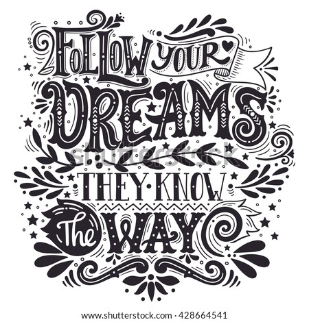 Follow your dreams. They know the way. Inspirational quote. Hand drawn vintage illustration with hand-lettering and decoration elements. Illustration for prints on t-shirts and bags, posters.