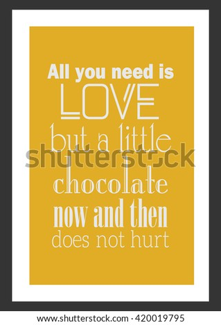 Food quote. All you need is love. But a little chocolate now and then does not hurt. - stock vector