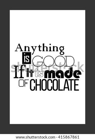 Food quote. Chocolate quote. Sweet quote. Anything is good, if it is made of chocolate. - stock vector