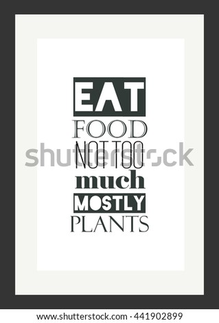 Food quote. Eat food not too much mostly plants.