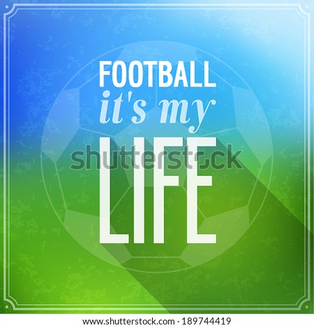 Football it's my life. Vector illustration. - stock vector