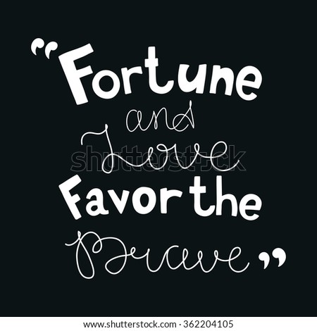 Fortune and love favor the brave. Black and white lettering. Decorative letter. Hand drawn lettering. Quote. Vector hand-painted illustration. Decorative inscription. Font, motivational poster.  - stock vector