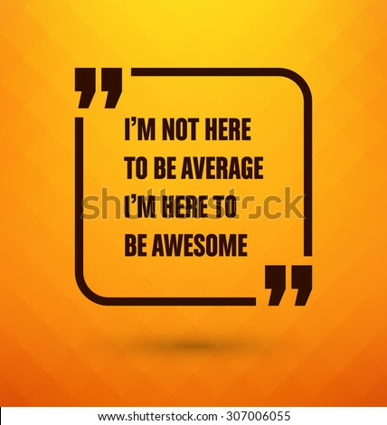 Framed Quote on Yellow Background - I'm not here to be average I'm here to be awesome - stock vector