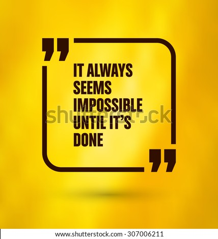 Framed Quote on Yellow Background - It always seems impossible until it's done - stock vector