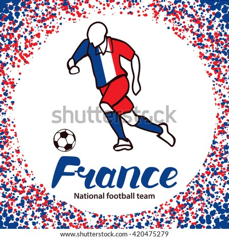 France. National football team of France. Vector illustration with the football player and the ball. Vector handwritten lettering.