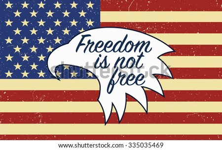 Freedom is not free quote for the veterans day in USA on the American flag - stock vector
