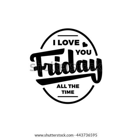 Friday lettering. Hand Drawn Brush Script . Vector Illustration. Typographic art. I love you friday all the time.