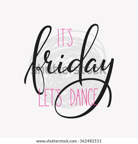 Friday lettering. Motivational quote. Weekend inspiration typography. Calligraphy postcard poster graphic design lettering element. Hand written sign. Decoration element. Its Friday lets dance. - stock vector