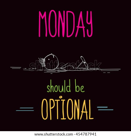 "Funny illustration with message: "" Monday should be optional"""