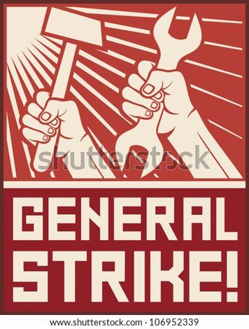 general strike poster (general strike propaganda, hands holding hammer and wrench) - stock vector