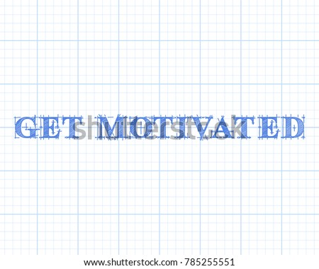 Get motivated text hand drawn on graph paper background