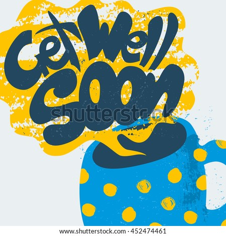 Get Well Soon Decorative Card. Hand drawn poster with polka dot blue mug of warm tea and handwritten phrase in the grungy cloud of steam. Creative trendy textured cup isolated on white background. - stock vector