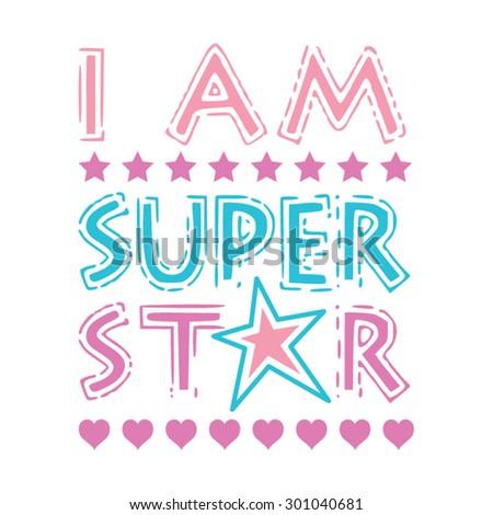 Girl typography, slogan ;i am super star, t-shirt graphics, vectors,  - stock vector