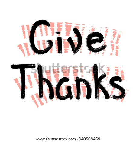 Give thanks - hand drawn typography design element. Vector lettering.