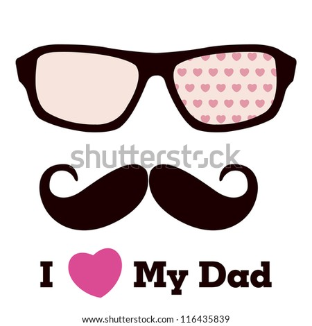 Glasses and mustache / I Love My Dad
