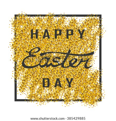 Glittering golden background and hand lettering text Happy Easter. Easter Sunday. Easter Day. Easter Background. Easter Card. Easter Holiday. Easter Vector. Happy Easter Sunday. Hand Lettering.  - stock vector
