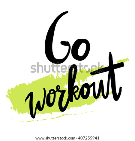 Go workout. Motivational poster. Hand lettering typography for your design.