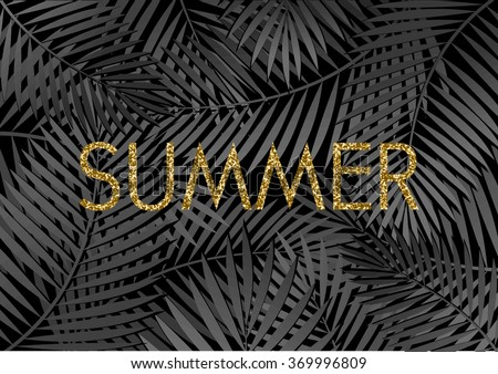 Gold glitter texture typographic design on a tropical foliage background. Modern poster, card, flyer, t-shirt, apparel design. - stock vector