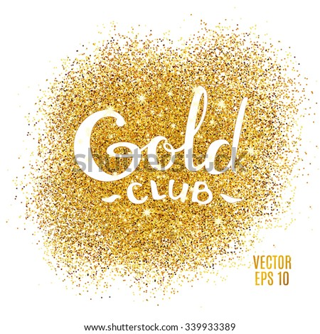 Gold sparkles on white background. Gold glitter background. Gold club logotype, logo, icon for  card, vip, exclusive, certificate, gift, luxury, privilege, voucher, store, present, shopping. - stock vector