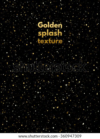 Golden splash, glittering spangles or night sky with shining gold stars vector texture. Hand drawn spray background. Golden blobs, sparks or uneven dots template. Gold splatter background. - stock vector