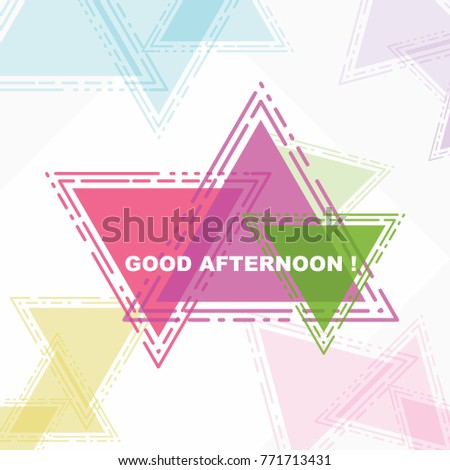 Good afternoon beautiful greeting card poster stock vector royalty good afternoon beautiful greeting card poster in colorful abstract triangle m4hsunfo
