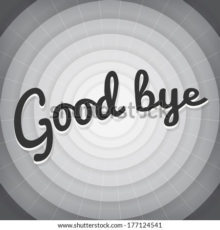 Good bye  typography BW old movie screen vector - stock vector