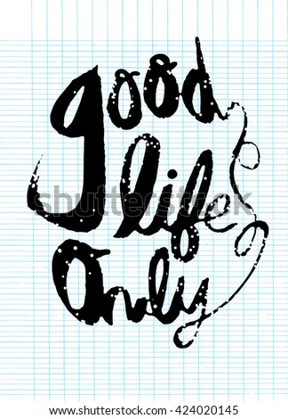 Good life concept. Hand painted brush lettering,Typographic poster.vector illustration