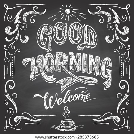 Good Morning and welcome. Chalkboard style Cafe typographic poster with hand-lettering - stock vector