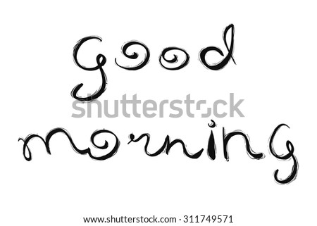 Good morning lettering. Hand drawn phrase for menu, banners, labels, etc. - stock vector