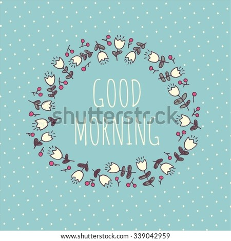 Good morning – lovely card with flowers and berries in vector - stock vector