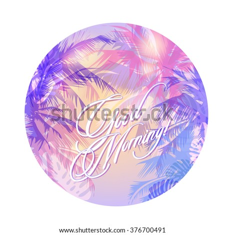 Good Morning - round tropical background with palm trees in the gentle morning mist - stock vector