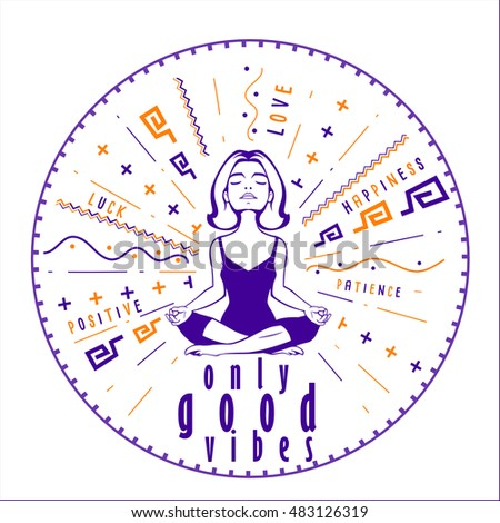 Good vibes charm with woman meditation pose. Vector illustration. Motivation poster with positive, happy, love feelings for excellent health. Young woman practicing yoga.