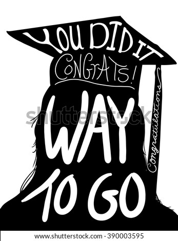 graduation illustration vector design, hand drawn silhouette of student with cap and tassel and hand written white typography lettering saying you did it, way to go, and congratulations. - stock vector